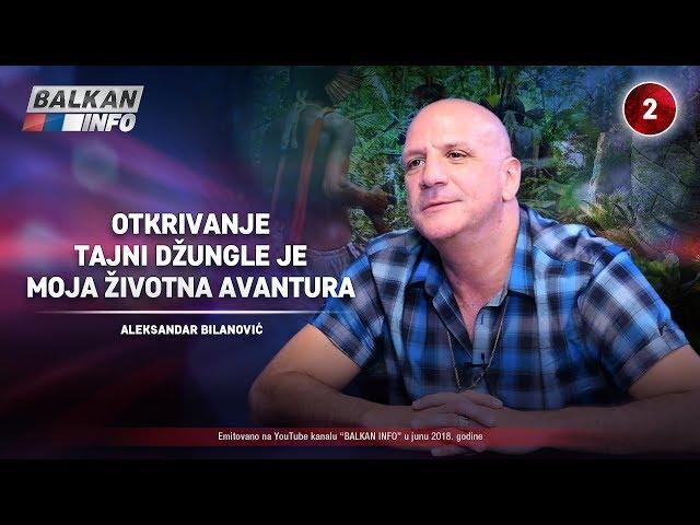 INTERVJU: Aleksandar Bilanović – Otkrivanje tajni džungle je moja životna avantura! (23.06.2018)