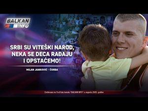 BALKAN INFO NA KOSOVU: Čorba – Srbi su viteški narod, neka se deca rađaju i opstaćemo! (7.8.2020)